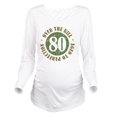 80th Birthday Over T Long Sleeve Maternity T-Shirt