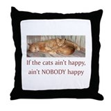 Cats Ain't Happy Throw Pillow