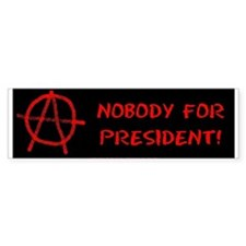 Nobody for President! Bumper Bumper Sticker