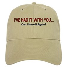I'VE HAD IT WITH YOU Baseball Cap