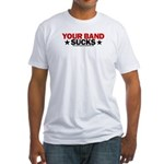Your Band Sucks Fitted T-Shirt