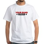 Your Band Sucks White T-Shirt