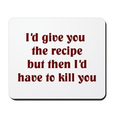 I'd Give You The Recipe But.. Mousepad