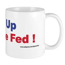 Fed Up with the Fed ! Mug