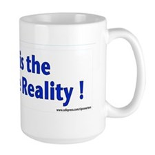 Mine is the One True Reality ! Mug