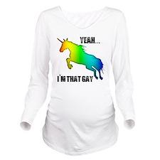 yeah im that gay on  Long Sleeve Maternity T-Shirt
