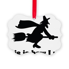 how i roll witch1 Ornament