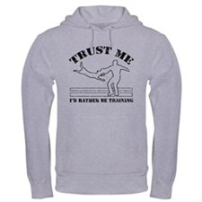 Trust me - Id rather be training Hoodie