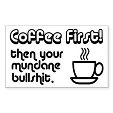 Coffee First, Then Your Bullshit Decal