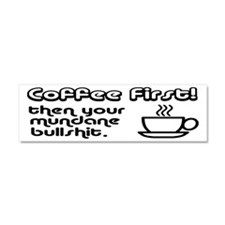 Coffee First, Then Your Bullshit Car Magnet 10 x 3
