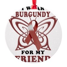 I Wear Burgundy for my Friend Ornament