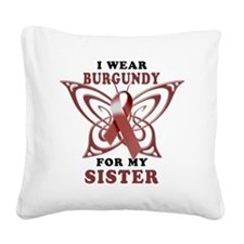 I Wear Burgundy for my Sister Square Canvas Pillow