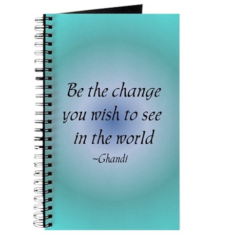Be the change... Journal