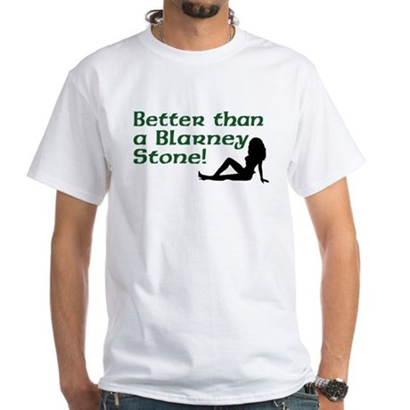 Better than a Blarney Stone White T-Shirt
