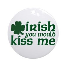 Irish You Would Kiss Me Ornament (Round)