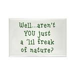 Aren't You..Lil Freak Nature Rectangle Magnet (10
