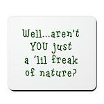 Aren't You..Lil Freak Nature Mousepad