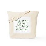 Aren't You..Lil Freak Nature Tote Bag