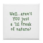 Aren't You..Lil Freak Nature Tile Coaster