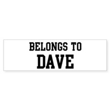 Belongs to Dave Bumper Bumper Sticker