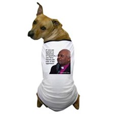 Desmond Tut if you are neutral Dog T-Shirt