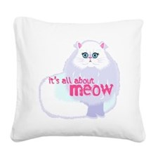 its all about meow2 Square Canvas Pillow