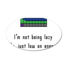 Im not lazy, just low on ene Wall Decal