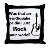 Did I Just Rock Your World? Throw Pillow