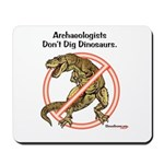 Archaeologists Don't Dig Dinosaurs Mousepad