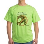 Archaeologists Don't Dig Dinosaurs Green T-Shirt