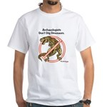 Archaeologists Don't Dig Dinosaurs White T-Shirt