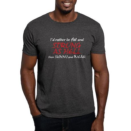FAT & STRONG AS HELL Dark T-Shirt
