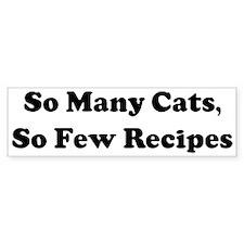 So Many Cats, So Few Recipes Bumper Bumper Sticker