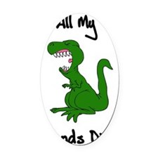 allmyfriendsdied Oval Car Magnet