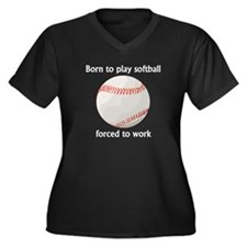 Born To Play Softball Forced To Work Plus Size T-S