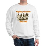 Fighting Terrorism Since 1492 - Apache Sweatshirt