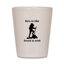 Born To Hike Forced To Work Shot Glass