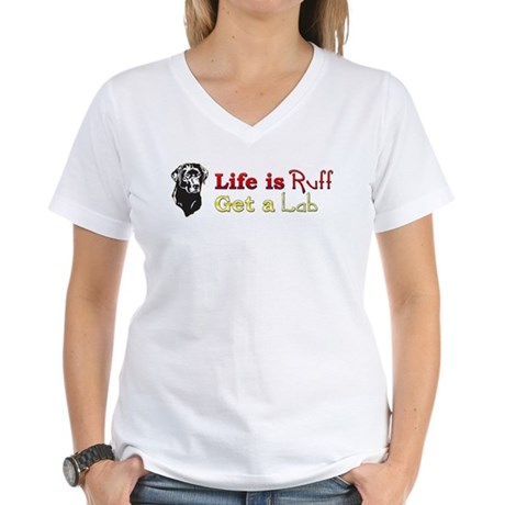 Life is Ruff Lab Women's V-Neck T-Shirt