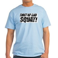 SHUT UP AND SQUAT! T-Shirt