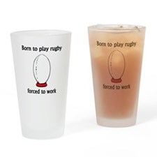 Born To Play Rugby Forced To Work Drinking Glass