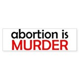 ABORTION IS MURDER T-SHIRT BU Bumper Bumper Sticker