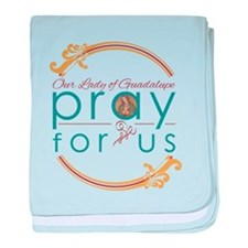 Our Lady of Guadalupe...Pray for Us baby blanket