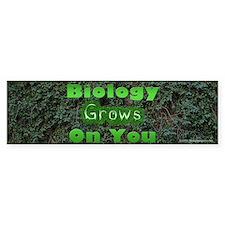 Biology Grows On You Bumper Bumper Sticker