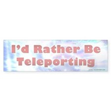 I'd Rather Be Teleporting Bumper Bumper Sticker