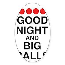 good-night-big-balls-black Sticker (Oval)