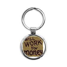 Will work for money Round Keychain