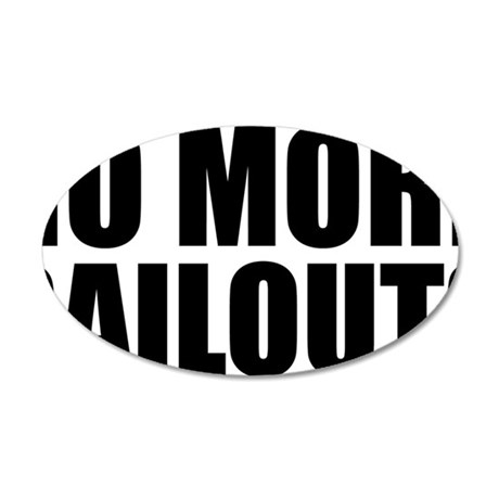 no more bailouts 35x21 Oval Wall Decal