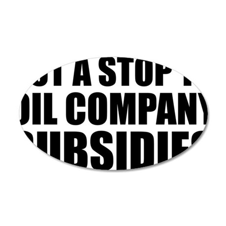 put a Stop to Oil Subsidies 35x21 Oval Wall Decal