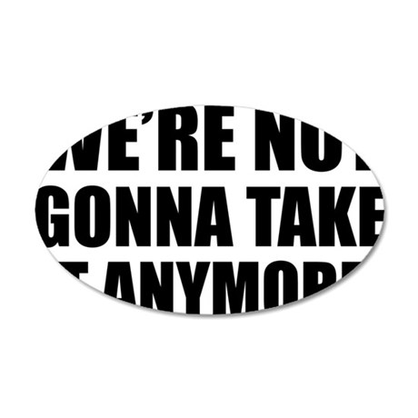 were not gonna take it 35x21 Oval Wall Decal
