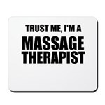 Trust Me, Im A Massage Therapist Mousepad